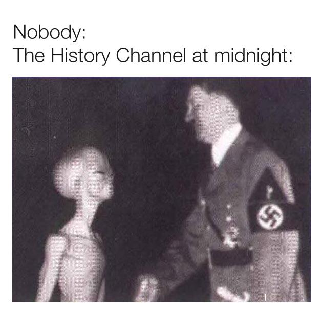 """Image of Hitler photoshopped meeting an Alien with the Heading """"Nobody: The History Channel at Midnight"""""""